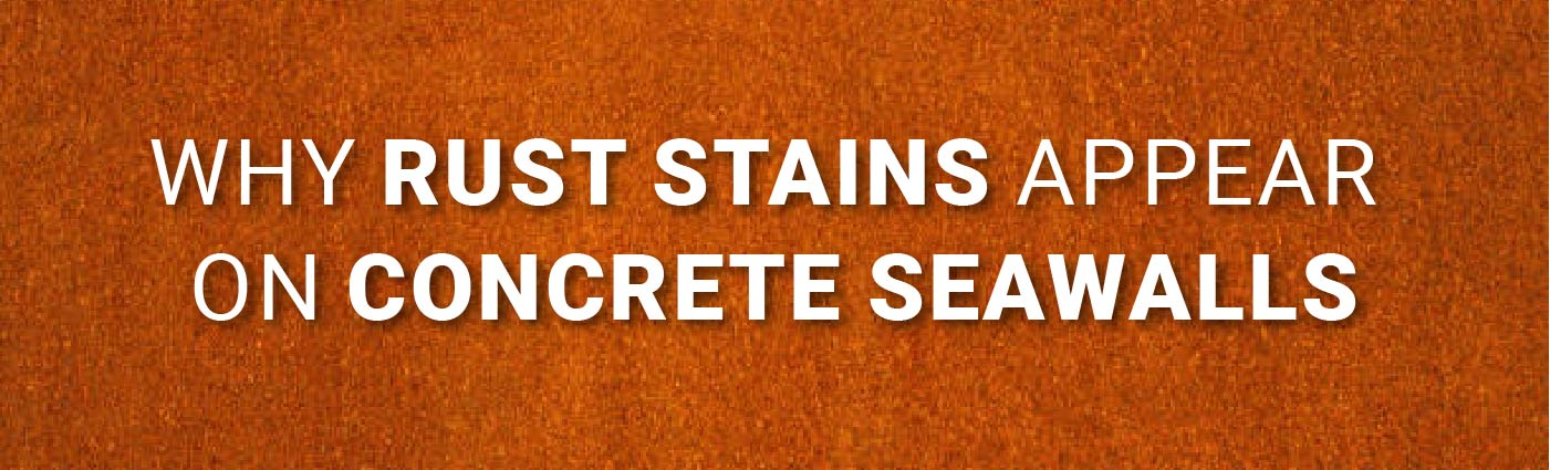 Banner - Why Rust Stains Appear on Concrete Seawalls